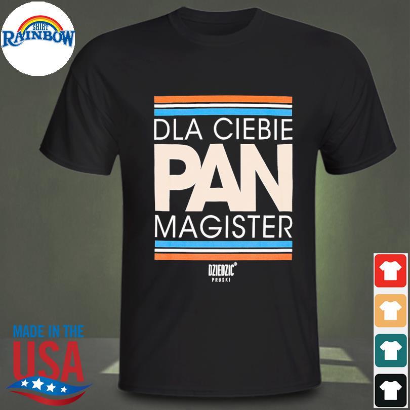 Official Dla ciebie pan magister shirt