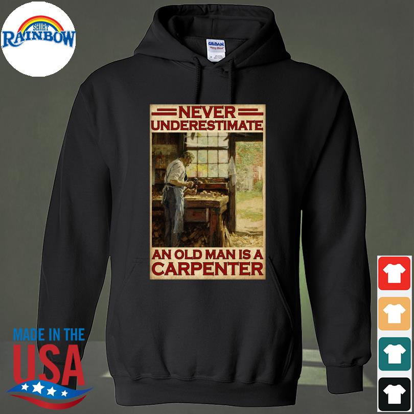 Official Never underestimate an old man is a carpenter s hoodie