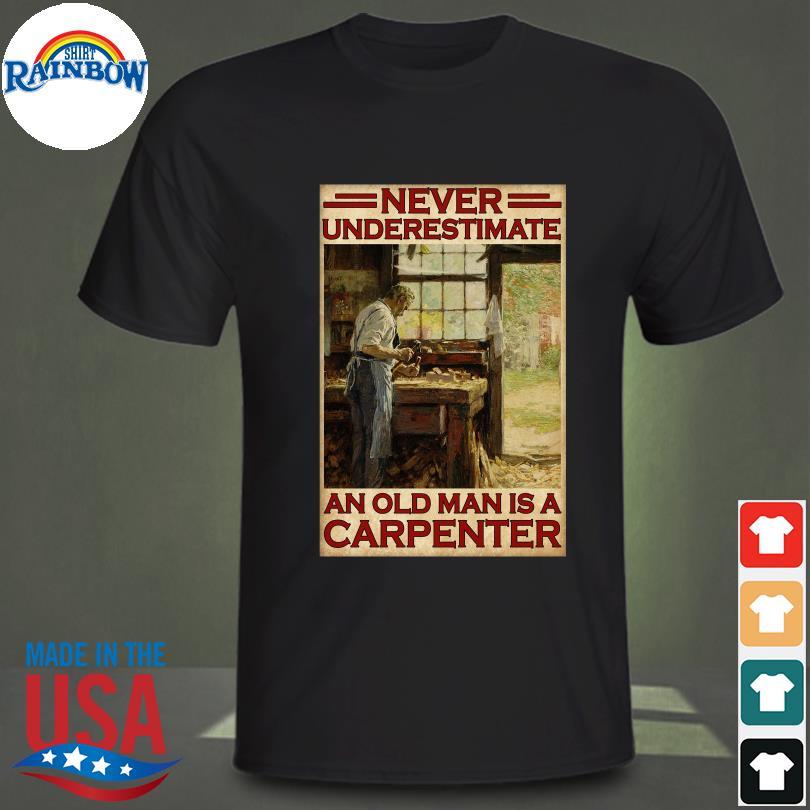 Official Never underestimate an old man is a carpenter shirt