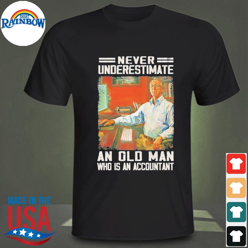 Official Never underestimate an old man who is accountant shirt
