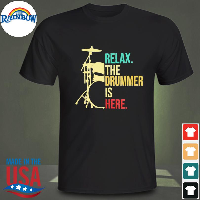 Official Relax the drummer is here shirt