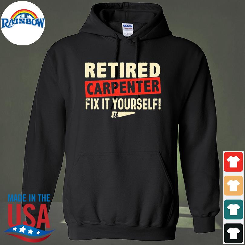 Official Retired carpenter fix it yourself s hoodie