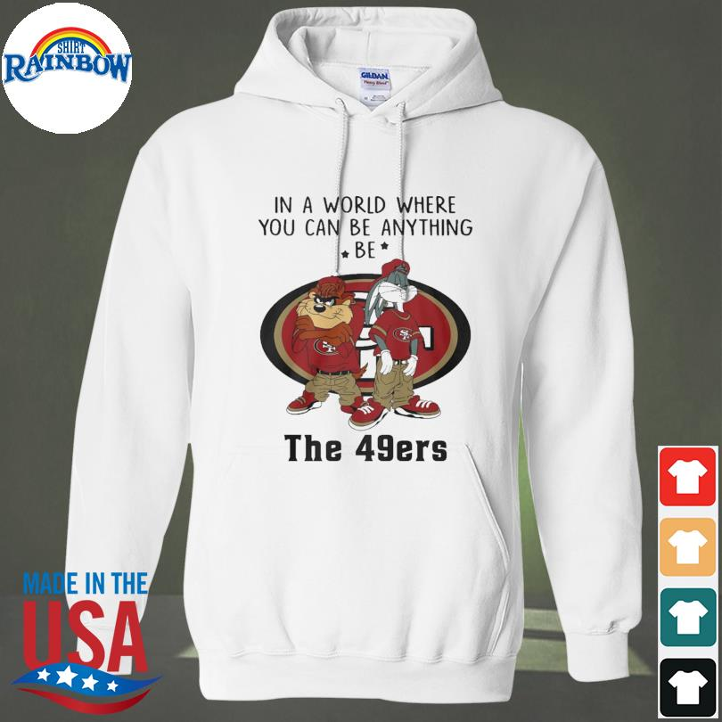 Taz and Bugs Kriss Kross in a world where you can anything be San Francisco 49ers s hoodie